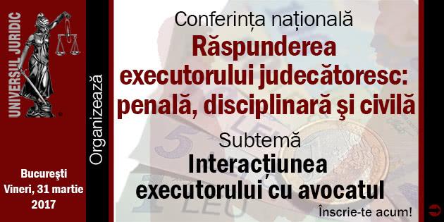 630x315-conferinta-Raspunderea-penala-disciplinara-si-civila-a-executorului-judecatoresc-martie-2017