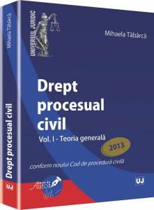 Mihaela Tabarca - Drept procesual civil. Vol. I - Teoria generala