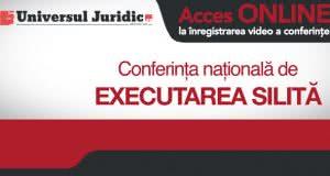 """Acces online la înregistrarea celei de-a VII-a ediţie a Conferinţei naţionale de Executare silită – """"Executarea silită şi darea în plată"""""""