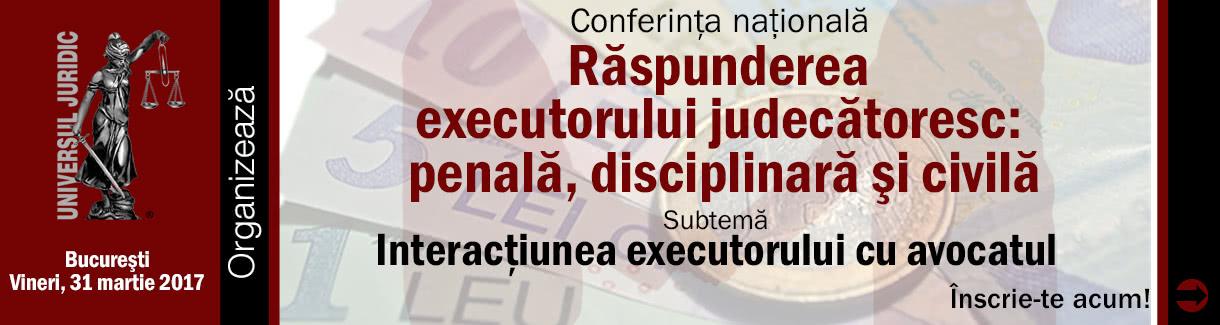 1220x325-conferinta-raspunderea-penala-disciplinara-si-civila-a-executorului-judecatoresc-martie-2017