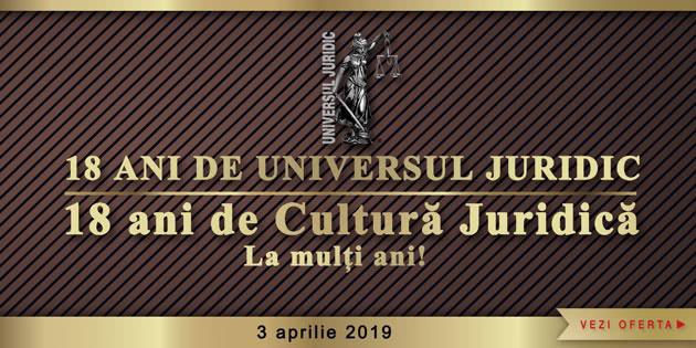 18 ani de Universul Juridic. 18 ani de Cultură Juridică pe UJmag.ro 2019