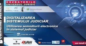 [CUM A FOST] Dezbaterile Universul Juridic: Digitalizarea Sistemului Judiciar – Utilizarea semnăturii electronice în sistemul judiciar