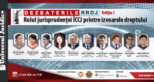 [CUM A FOST] Dezbaterile RRDJ: Rolul jurisprudenței ÎCCJ printre izvoarele dreptului