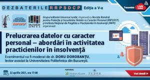 """Dezbaterile RRPSDCP, ediția a V-a: """"Prelucrarea datelor cu caracter personal – abordări în activitatea practicienilor în insolvență"""""""