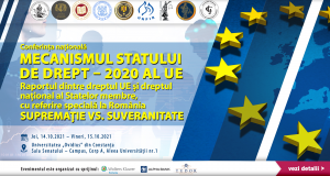 """Conferința națională: """"Mecanismul Statului de Drept – 2020 al UE Raportul dintre dreptul UE și dreptul național al Statelor membre, cu referire specială la România"""". SUPREMAȚIE VS. SUVERANITATE"""